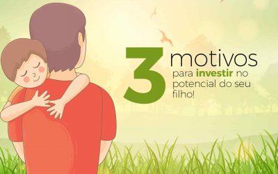 3 Motivos para investir no potencial de seu filho!